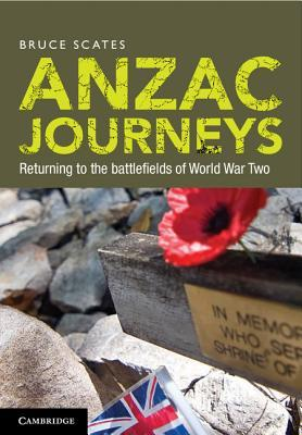 Anzac Journeys: Returning to the Battlefields of World War Two  by  Bruce Scates