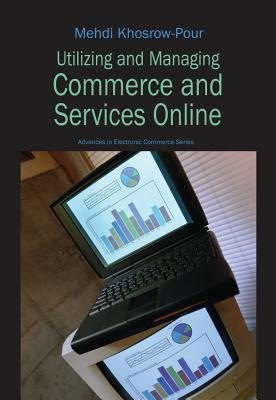 Utilizing And Managing Commerce And Services Online (Advances In E Commerce)  by  Mehdi Khosrowpour