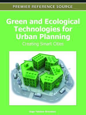 Green and Ecological Technologies for Urban Planning: Creating Smart Cities Ozge Ercoskun