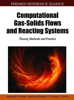 Computational Gas-Solids Flows and Reacting Systems: Theory, Methods and Practice  by  Sreekanth Pannala