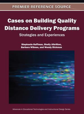 Cases on Building Quality Distance Delivery Programs: Strategies and Experiences  by  Stephanie Huffman