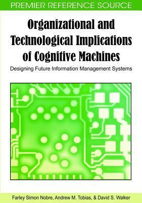 Organizational and Technological Implications of Cognitive Machines: Designing Future Information Management Systems  by  Farley Simon Nobre