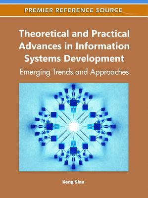 Theoretical and Practical Advances in Information Systems Development: Emerging Trends and Approaches  by  Keng Siau