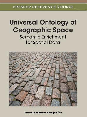 Universal Ontology of Geographic Space: Semantic Enrichment for Spatial Data  by  Toma Podobnikar