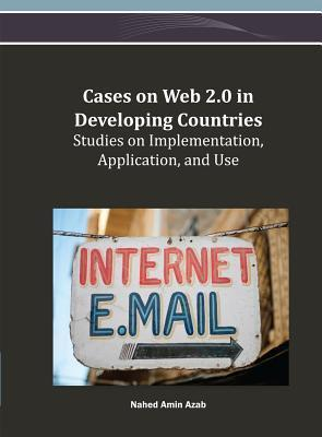Cases on Web 2.0 in Developing Countries: Studies on Implementation, Application, and Use  by  Nahed Amin Azab