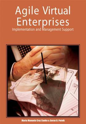 Agile Virtual Enterprises: Implementation And Management Support  by  Goran D. Putnik