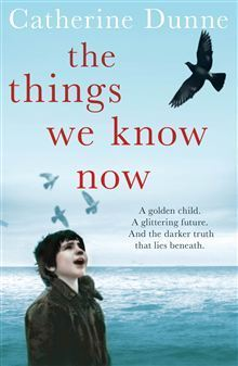 The Things We Know Now  by  Catherine Dunne