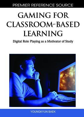 Gaming For Classroom Based Learning: Digital Role Playing As A Motivator Of Study Young Kyun  Baek