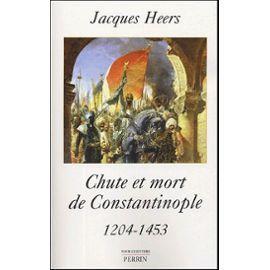 Chute Et Mort De Constantinople Jacques Heers