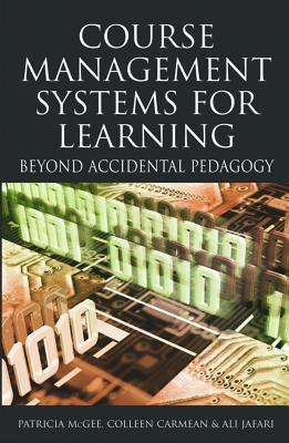 Course Management Systems for Learning: Beyond Accidental Pedagogy  by  Patricia McGee
