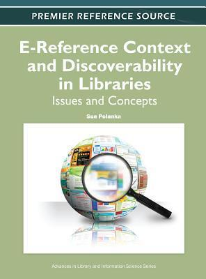 E-Reference Context and Discoverability in Libraries: Issues and Concepts  by  Sue Polanka