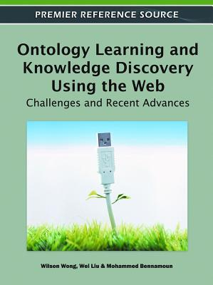 Ontology Learning and Knowledge Discovery Using the Web: Challenges and Recent Advances  by  Wilson Wong