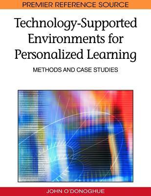 Technologysupported Environments for Personalized Learning: Methods and Case Studies John ODonoghue
