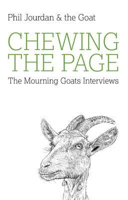 Chewing the Page: The Mourning Goats Interviews  by  Phil Jourdan