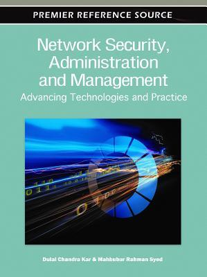 Network Security, Administration and Management: Advancing Technologies and Practice  by  Dulal Chandra Kar