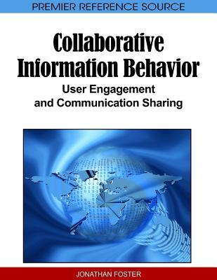Collaborative Information Behavior: User Engagement and Communication Sharing Jonathan Foster
