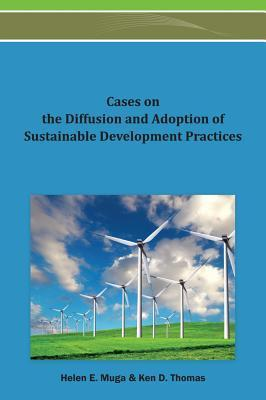Cases on the Diffusion and Adoption of Sustainable Developmecases on the Diffusion and Adoption of Sustainable Developmecases on the Diffusion and Adoption of Sustainable Development Practices NT Practices  by  Helen E Muga