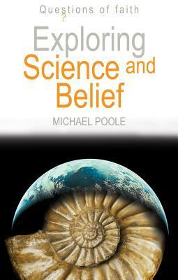Exploring Science and Belief  by  Michael Poole
