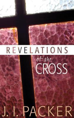 Revelations of the Cross J.I. Packer