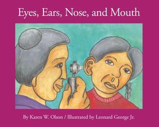 Eyes, Ears, Nose and Mouth  by  Karen Olson