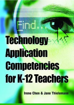 Technology Application Competencies for K-12 Teachers Irene Chen