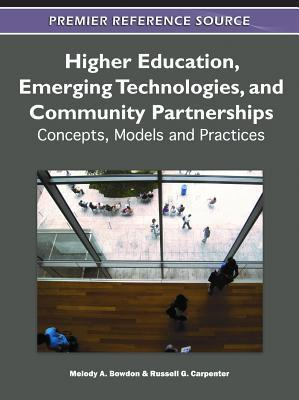 Higher Education, Emerging Technologies, and Community Partnerships: Concepts, Models and Practices  by  Melody Bowdon