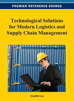 Technological Solutions for Modern Logistics and Supply Chain Management ZongWei Luo