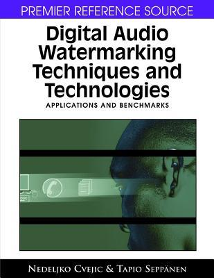 Digital Audio Watermarking Techniques and Technologies: Applications and Benchmarks Tapio Seppanen