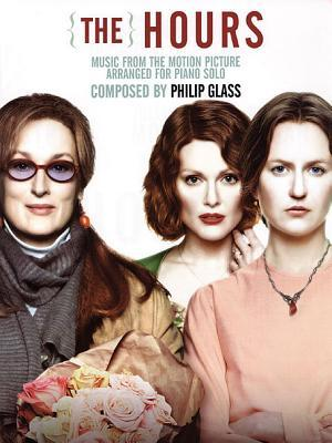 The Hours: Music from the Motion Picture Arranged for Piano Solo Philip Glass