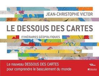 Le dessous des cartes: Itinéraires géopolitiques  by  Jean-Christophe Victor