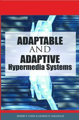 Adaptable and Adaptive Hypermedia Systems Sherry Y. Chen