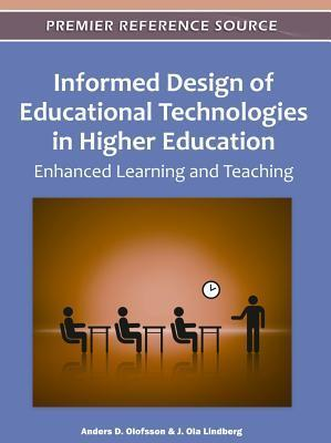Informed Design of Educational Technologies in Higher Education: Enhanced Learning and Teaching  by  Anders D. Olofsson