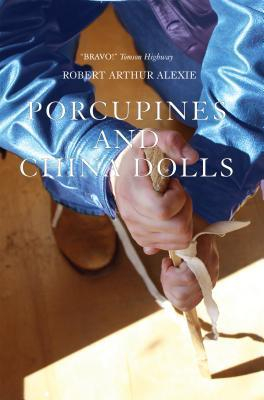 Porcupines and China Dolls  by  Robert Arthur Alexie