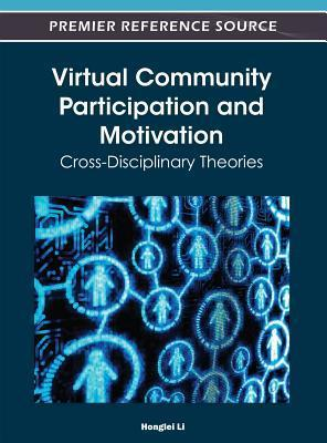 Virtual Community Participation and Motivation: Cross-Disciplinary Theories  by  Honglei Li