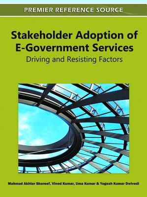 Stakeholder Adoption of E-Government Services: Driving and Resisting Factors Mahmud Akhter Shareef