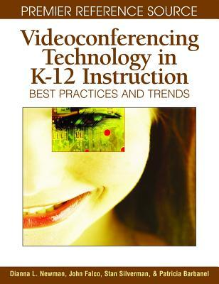Videoconferencing Technology in K-12 Instruction: Best Practices and Trends  by  Dianna L. Newman