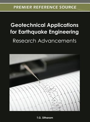 Geotechnical Applications for Earthquake Engineering: Research Advancements T. G. Sitharam