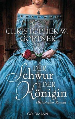 Der Schwur der Königin C.W. Gortner