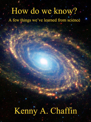 How do we know? A few things weve learned from science. Kenny A. Chaffin