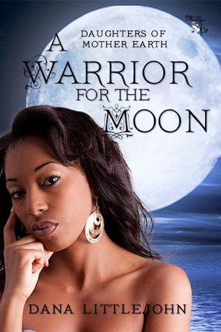 A Warrior for the Moon (Daughters of Mother Earth, #2) Dana Littlejohn