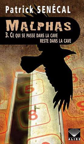 Ce qui se passe dans la cave reste dans la cave (Malphas, #3)  by  Patrick Senécal