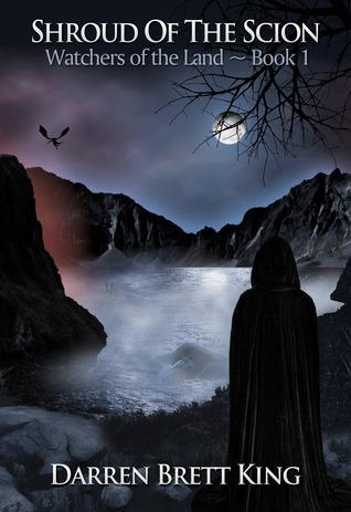 Shroud of the Scion (Watchers of the Land, Book 1) Darren Brett King