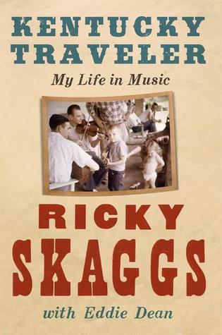 Kentucky Traveler: My Life in Music  by  Ricky Skaggs