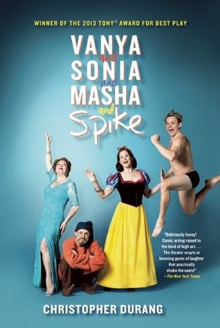 Vanya and Sonia and Masha and Spike Christopher Durang