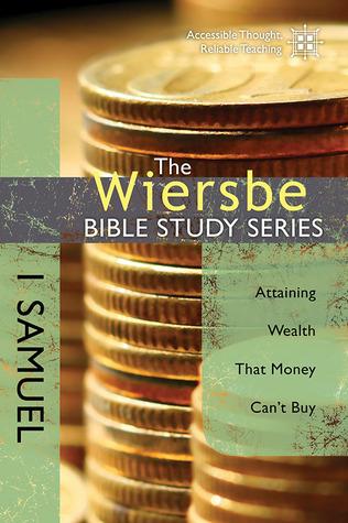 1 Samuel: Attaining Wealth That Money Cant Buy (The Wiersbe Bible Study, #10) Warren W. Wiersbe
