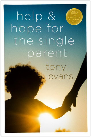 Help and Hope for the Single Parent  by  Tony Evans