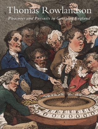 Thomas Rowlandson: Pleasures and Pursuits in Georgian England  by  Patricia Phagan