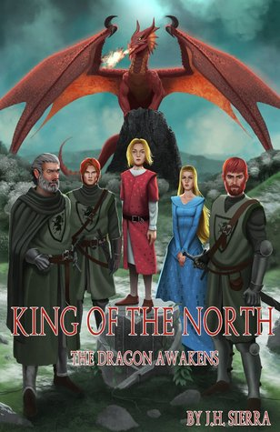 King of the North: The Dragon Awakens  by  J.H. Sierra