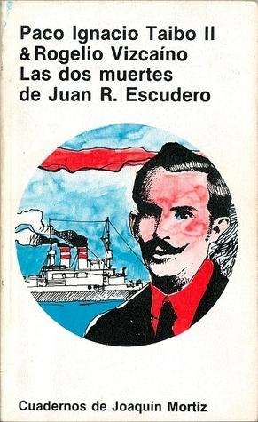 Las Dos Muertes de Juan R. Escudero  by  Paco Ignacio Taibo II