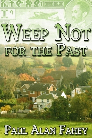 Weep Not For The Past (Lovers and Liars #2) Paul Alan Fahey